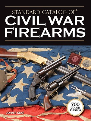 Standard Catalog of Civil War Firearms - Graf, John F