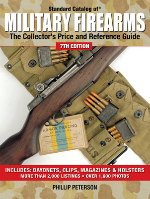 Standard Catalog of Military Firearms: The Collector's Price & Reference Guide - Peterson, Phillip