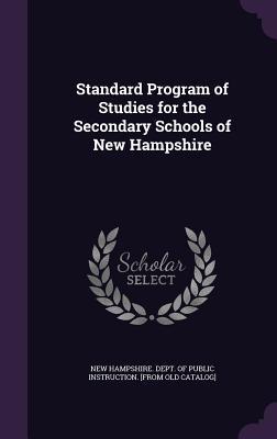 Standard Program of Studies for the Secondary Schools of New Hampshire - New Hampshire Dept of Public Instructi (Creator)
