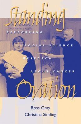 Standing Ovation: Performing Social Science Research about Cancer - Gray, Ross