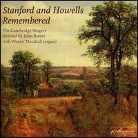 Stanford and Howells Remembered - Andrew Gant (tenor); Caroline Ashton (soprano); Charles Pott (baritone); Donna Deam (soprano); Frances Jellard (alto);...