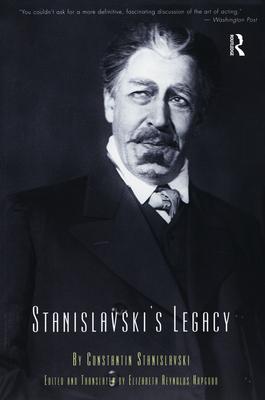 Stanislavski's Legacy - Stanislavski, Constantin