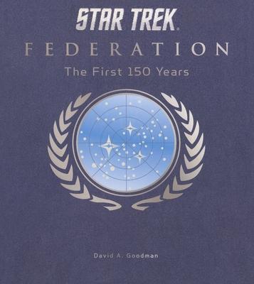 Star Trek Federation: The First 150 Years - Goodman, David A