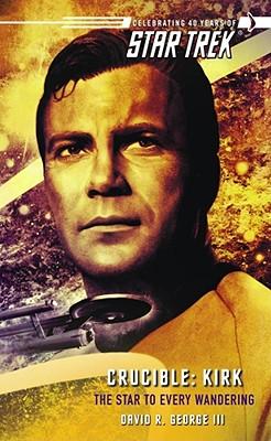 Star Trek: The Original Series: Crucible: Kirk: The Star to Every Wandering - George, David R., III