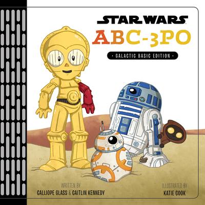 Star Wars Abc-3PO: Alphabet Book - Glass, Calliope, and Kennedy, Caitlin