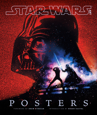 Star Wars Art: Posters - LucasFilm Ltd, and Struzan, Drew (Foreword by), and Kastel, Roger (Introduction by)