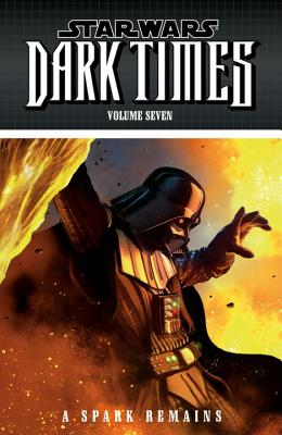 Star Wars: Dark Times Volume 7: A Spark Remains - Stradley, Randy, and Marshall, Dave, (Mu (Editor)