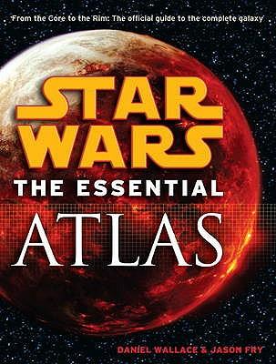 Star Wars - the Essential Atlas - Hidalgo, Pablo, and Trevas, Chris, and Carlisle, Jeff