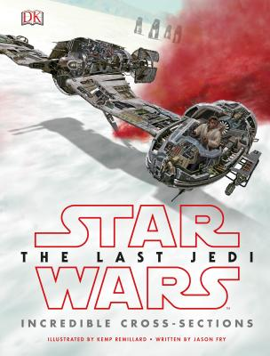 Star Wars the Last Jedi: Incredible Cross-Sections - Fry, Jason