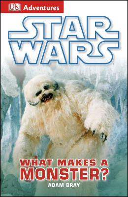Star Wars: What Makes a Monster? - Bray, Adam