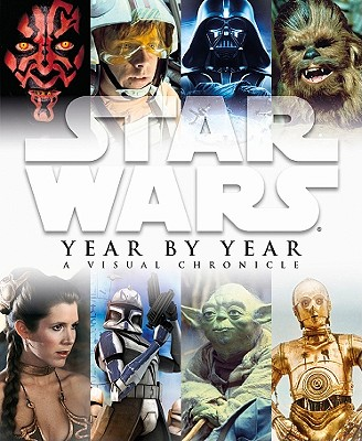 Star Wars Year by Year: A Visual Chronicle - Wallace, Daniel, and Windham, Ryder, and Hidalgo, Pablo