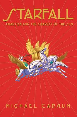 Starfall: Phaeton and the Chariot of the Sun - Cadnum, Michael