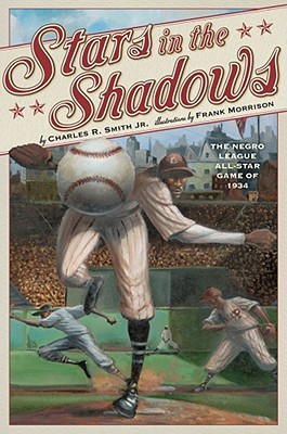 Stars in the Shadows: The Negro League All-Star Game of 1934 - Smith, Charles R, Jr., and Morrison, Frank (Illustrator)