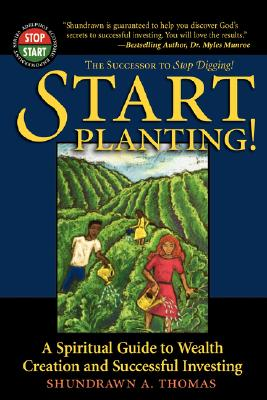 Start Planting!: A Spiritual Guide to Wealth Creation and Successful Investing - Thomas, Shundrawn A, and Goins, Cliff, IV (Foreword by)