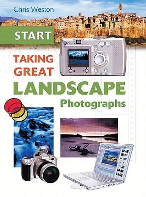 Start Taking Great Landscape Photographs - Weston, Chris