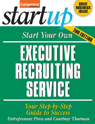Start Your Own Executive Recruiting Service: Your Step-By-Step Guide to Success - Entrepreneur Press, and Thurman, Courtney