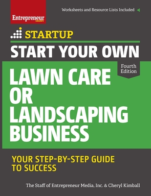 Start Your Own Lawn Care or Landscaping Business: Your Step-By-Step Guide to Success - The Staff of Entrepreneur Media