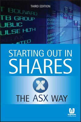 Starting Out in Shares the ASX Way - ASX (The Australian Securities Exchange)