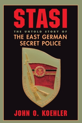 Stasi: The Untold Story of the East German Secret Police - Koehler, John O