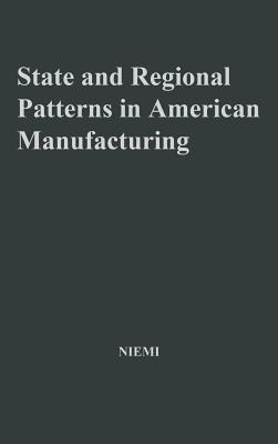 State and Regional Patterns in American Manufacturing, 1860-1900. - Niemi, Albert W, and Unknown