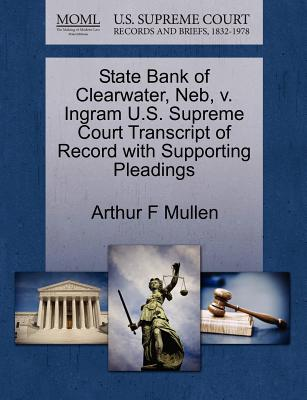 State Bank of Clearwater, NEB, V. Ingram U.S. Supreme Court Transcript of Record with Supporting Pleadings - Mullen, Arthur F