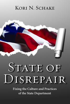 State of Disrepair: Fixing the Culture and Practices of the State Department - Schake, Kori N