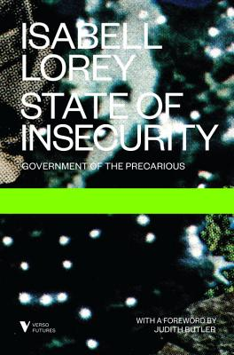 State of Insecurity: Government of the Precarious - Lorey, Isabell, and Butler, Judith (Foreword by), and Derieg, Aileen (Translated by)
