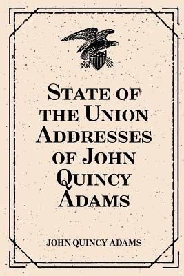 State of the Union Addresses of John Quincy Adams - Adams, John Quincy