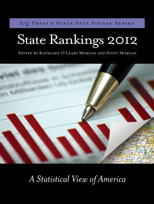 State Rankings 2012: A Statistical View of America - Morgan, Kathleen O'Leary, and Morgan, Scott