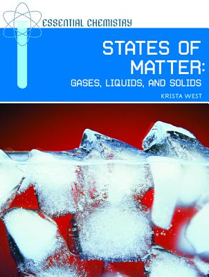States of Matter: Gases, Liquids, and Solids - West, Krista, and Krista West