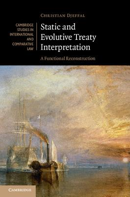 Static and Evolutive Treaty Interpretation: A Functional Reconstruction - Djeffal, Christian