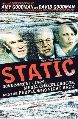 Static: Government Liars, Media Cheerleaders, and the People Who Fight Back - Goodman, Amy, and Goodman, David