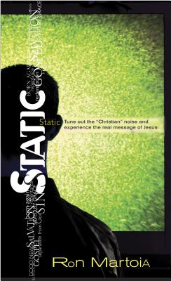 "Static: Tune Out the ""Christian Noise"" and Experience the Real Message of Jesus - Martoia, Ron, and Smith, Chuck (Foreword by)"