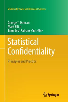 Statistical Confidentiality: Principles and Practice - Duncan, George T., and Elliot, Mark, and Salazar-Gonzalez, Juan-Jose