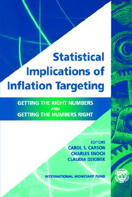 Statistical Implications of Inflation Targeting: Getting the Right Numbers and Getting the Numbers Right - International Monetary Fund, and Carson, Carol S (Editor), and Enoch, Charles, Dr. (Editor)