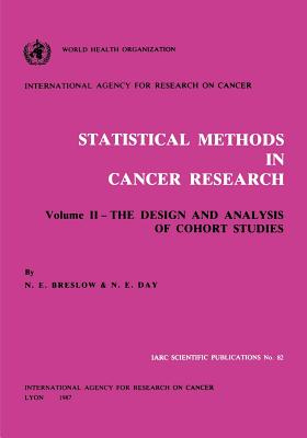 Statistical Methods in Cancer Research: Volume II: The Design and Analysis of Cohort Studies - Breslow, N E, and Day, N E, and Iarc
