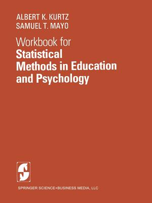 Statistical Methods in Education and Psychology: Workbook - Kurtz, A K, and Mayo, S T