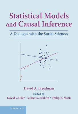 Statistical Models and Causal Inference: A Dialogue with the Social Sciences - Freedman, David a, and Collier, David, Professor (Editor), and Sekhon, Jasjeet S (Editor)