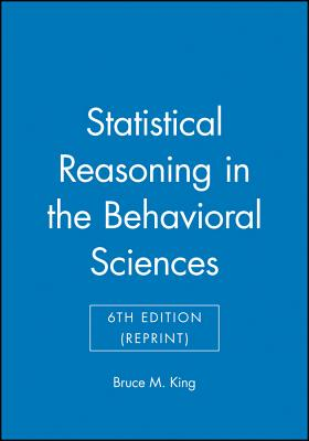 Statistical Reasoning in the Behavioral Sciences - King, Bruce M.