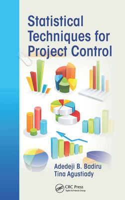Statistical Techniques for Project Control - Badiru, Adedeji B, and Agustiady, Tina