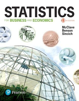 Statistics for Business and Economics Plus Mylab Statistics with Pearson Etext -- Title-Specific Access Card Package - McClave, James T, and Benson, P George, and Sincich, Terry T