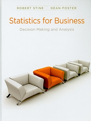 Statistics for Business: Decision Making and Analysis - Stine, Robert, and Foster, Dean