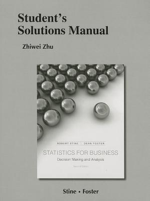 Statistics for Business Student's Solutions Manual: Decision Making and Analysis - Stine, Robert A