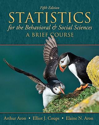 Statistics for the Behavioral and Social Sciences: A Brief Course - Aron, Arthur