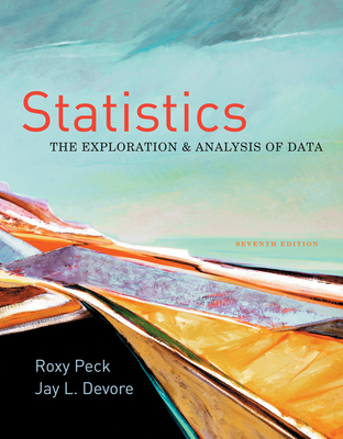 Statistics: The Exploration & Analysis of Data - Peck, Roxy, and DeVore, Jay L