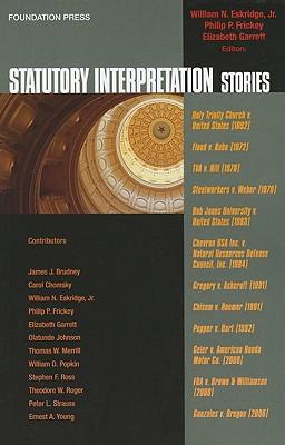 Statutory Interpretation Stories - Eskridge, William N, Jr. (Editor), and Frickey, Philip P (Editor), and Garrett, Elizabeth (Editor)