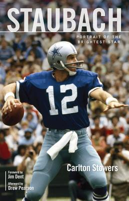 Staubach: Portrait of the Brightest Star - Stowers, Carlton, and Pearson, Drew (Afterword by), and Dent, Jim (Foreword by)