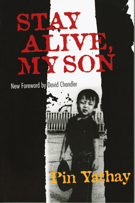 Stay Alive, My Son - Yathay, Pin, and Man, John, and Chandler, David P (Foreword by)