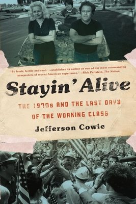 Stayin' Alive: The 1970s and the Last Days of the Working Class - Cowie, Jefferson