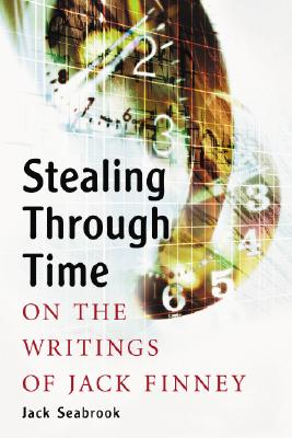 Stealing Through Time: On the Writings of Jack Finney - Seabrook, Jack